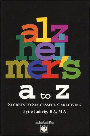Download Alzheimer's A to Z: Secrets to Successful Caregiving ebook
