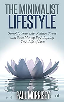 The minimalist lifestyle simplify your life reduce for Minimalist living money