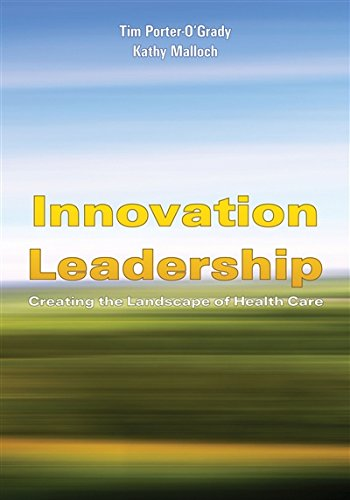Innovation Leadership: Creating the Landscape of Healthcare (Porter-O'Grady, Innovation Leadership)