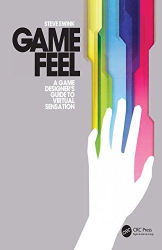 Game Feel: A Game Designer's Guide to Virtual Sensation (Morgan Kaufmann Game Design Books) Doc