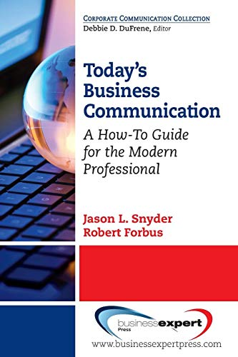 Today Collection - Today's Business Communication: A How-To Guide for the Modern Professional (Corporate Communications Collection)