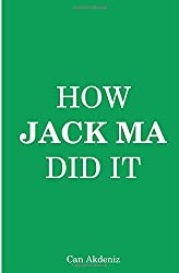 How Jack Ma Did It: An Analysis of Ali Baba's Success (Best Business Books)