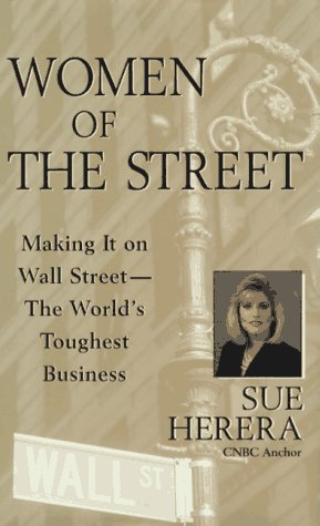 Women of the Street: Making It on Wall Street - The World's Toughest Business