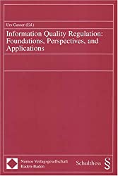 Information Quality Regulation: Foundations, Perspectives, and Applications