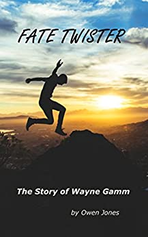 Fate Twister: The Story of Wayne Gamm by [Jones, Owen]