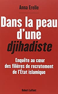 Dans la peau d'une djihadiste : enquête au coeur des filières de recrutement de l'Etat islamique, Erelle, Anna