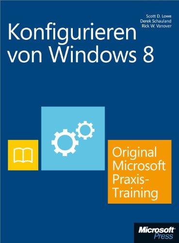 Konfigurieren von Windows 8 - Original Microsoft Praxistraining (German Edition) Pdf
