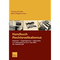 Handbuch Rechtsradikalismus: Personen - Organisationen - Netzwerke vom Neonazismus bis in die Mitte der Gesellschaft (German Edition)