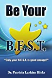 Be Your B. E. S. T., Patricia Larkins Hicks, 145350284X
