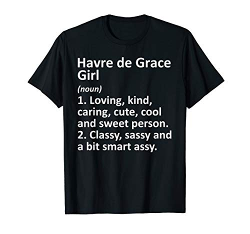 HAVRE DE GRACE GIRL MD MARYLAND Funny City Home Roots Gift T-Shirt