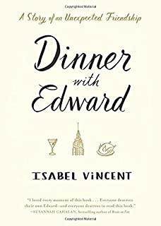 Book Cover: Dinner with Edward: A Story of an Unexpected Friendship
