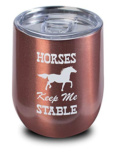 Horse Gifts For Women, Horses Keep Me Stable, 12oz Rose Gold Wine/Coffee Tumbler with Lid - Mug for Horse Lover, Equestrian, Cowgirls Things