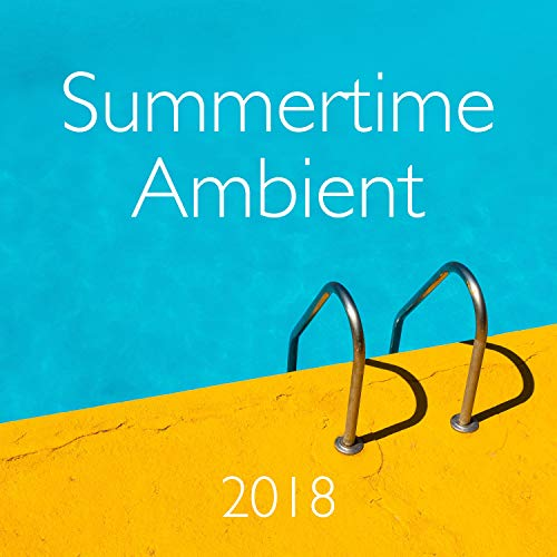 Summertime Ambient 2018 - Party City, Lounging by the Sea, Chillout Sunday ()