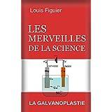 Les Merveilles de la science/La Galvanoplastie (French Edition)