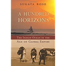 A Hundred Horizons: The Indian Ocean in the Age of Global Empire by Sugata Bose (2006-04-15)
