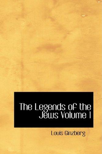 Read Online The Legends of the Jews  Volume 1 (Bibliobazaar Reproduction) ebook