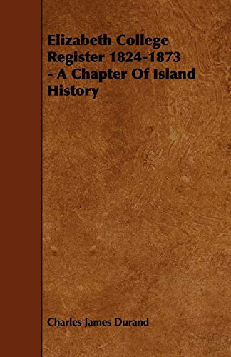 Elizabeth College Register 1824-1873 - A Chapter of Island History