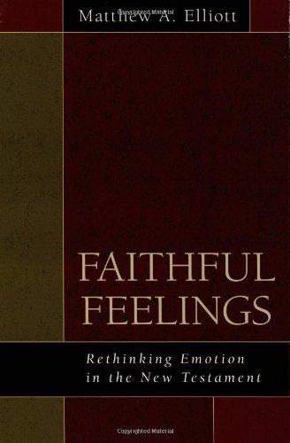 Faithful Feelings: Rethinking Emotion in the New Testament