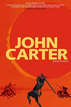 John Carter: Barsoom Series (7 Novels) A Princess of Mars; Gods of Mars; Warlord of Mars; Thuvia, Maid of Mars; Chessmen of Mars; Master Mind of Mars; Fighting Man of Mars COMPLETE WITH ILLUSTRATIONS by [Burroughs, Edgar Rice]