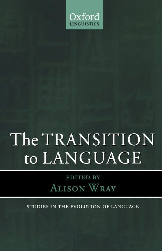 The Transition to Language (Oxford Studies in the Evolution of Language) (Of Evolution Language)