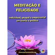 Meditação e Felicidade: individual, grupal e empresarial em teoria e prática