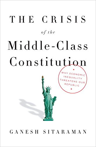 The Crisis of the Middle-Class Constitution: Why Economic Inequality Threatens Our Republic