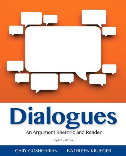 Read Online By Gary Goshgarian Dialogues: An Argument Rhetoric and Reader (8th Edition) PDF
