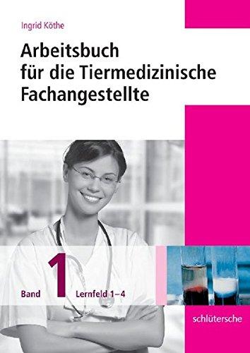 Arbeitsbücher für die Tiermedizinische Fachangestellte. Band 1: Lernfeld 1-4