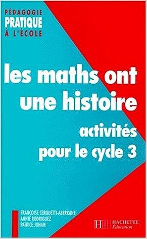 Livre gratuits LES MATHS ONT UNE HISTOIRE. Activités pour le cycle 3 pdf epub