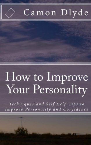 How to Improve Your Personality: Techniques and Self Help Tips to Improve Personality and Confidence