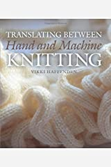 Translating Between Hand and Machine Knitting Hardcover