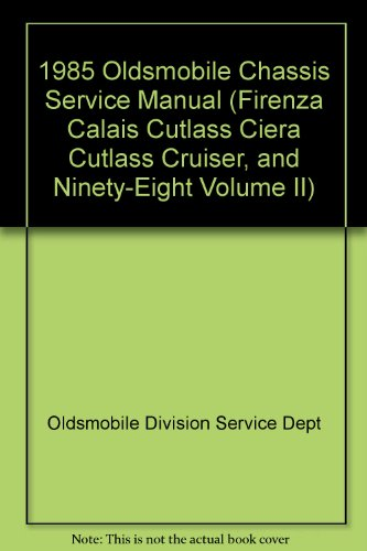 - 1985 Oldsmobile Chassis Service Manual (Firenza Calais Cutlass Ciera Cutlass Cruiser, and Ninety-Eight Volume II)
