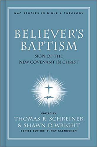 Believer's Baptism: Sign of the New Covenant in Christ (Nac