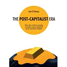 The Post-Capitalist era: How the world is moving towards a post-capitalist socio-economic system