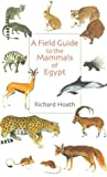 Field Guide to the Mammals of Egypt, Richard Hoath, 9774248090