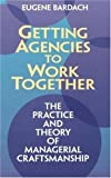 img - for Getting Agencies to Work Together: The Practice and Theory of Managerial Craftsmanship by Eugene Bardach (1998-10-01) book / textbook / text book