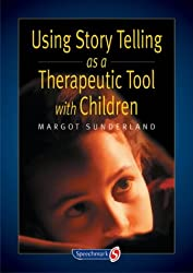 Using Story Telling as a Therapeutic Tool with Children (Helping Children) (Helping Children with Feelings)