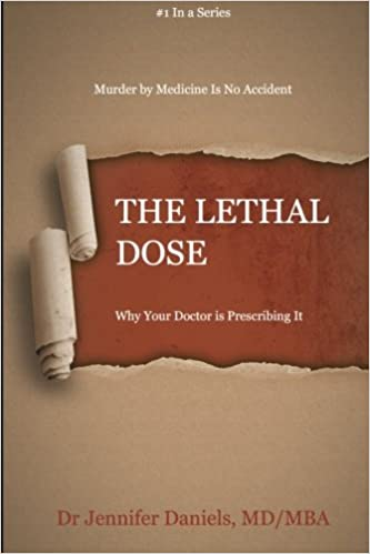 The Lethal Dose: Why Your Doctor is Prescribing It: Dr