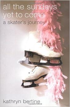_NEW_ All The Sundays Yet To Come: A Skater's Journey. esfuerzo Decreto haberse escolar valid explores 41BYIhkdGdL._SY344_BO1,204,203,200_