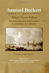 Samuel Beckett Today/Aujourd'hui, N° 21 : Where Never Before : Beckett's Poetics of Elsewhere, La Poetique de L'ailleurs