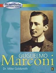 Scientists Who Made History: Guglielmo Marconi