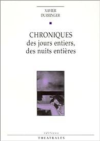 Chroniques des jours entiers des nuits entières par Xavier Durringer