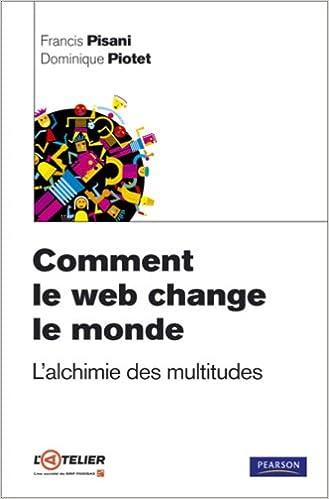 6a38108524b7a2 Amazon.fr - Comment le web change le monde   L alchimie des multitudes -  Francis Pisani, Dominique Piotet - Livres