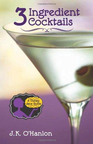 3 Ingredient Cocktails by J. K. O'Hanlon