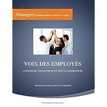 Voix des Employés: 3 clés pour l'engagement de vos collaborateurs (French Edition)