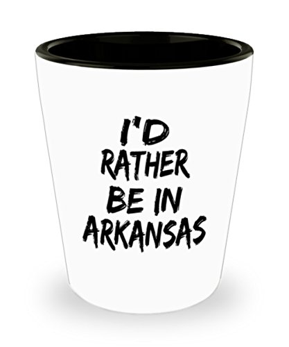 Funny Arkansas Gifts White Ceramic Shot Glass - I'd rather be in - Best Inspirational Gifts and Sarcasm ()