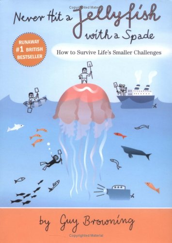 Never Hit a Jellyfish With a Spade: How to Survive Life's Smaller Challenges pdf epub