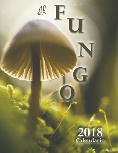 Il Fungo 2018 Calendario (Edizione Italia) (Italian Edition) by Createspace Independent Publishing Platform