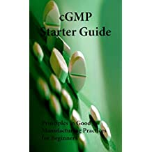 cGMP Starter Guide: Principles in Good Manufacturing Practices for Beginners