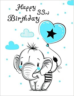 Happy 33rd Birthday Notebook Journal Diary 105 Lined Pages Cute Elephant Themed Gifts For 33 Year Old Women Or Men Husband Wife